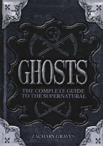 9781907795060: Ghosts: The Complete Guide to the Supernatural