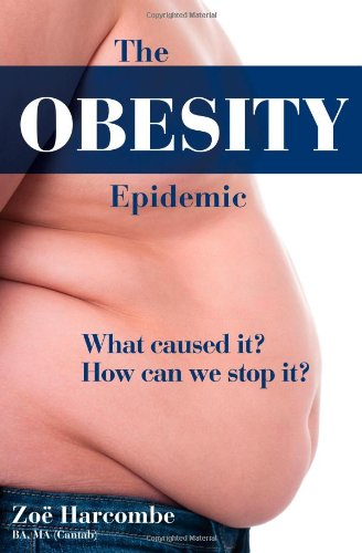 The Obesity Epidemic: What Caused It? How: Zoe Harcombe
