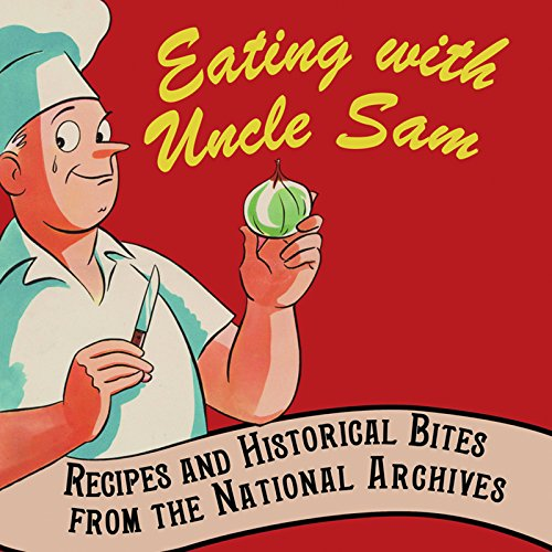 9781907804007: Eating with Uncle Sam: Recipes and Historical Bites from the National Archives