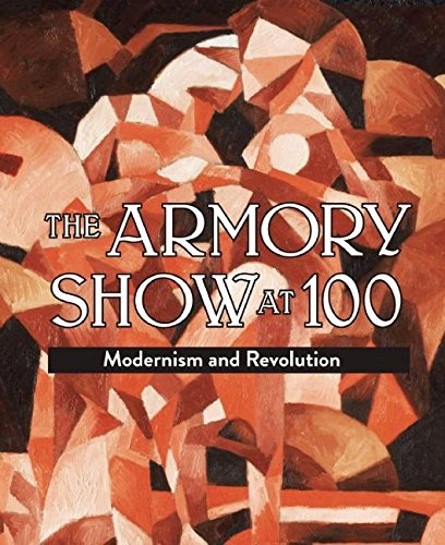 9781907804045: The Armory Show at 100: Modernism and Revolution