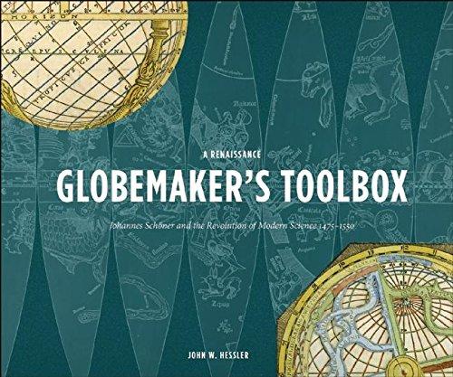 9781907804168: A Renaissance Globemaker's Toolbox: Johannes Schöner and the Revolution of Modern Science 1475-1550