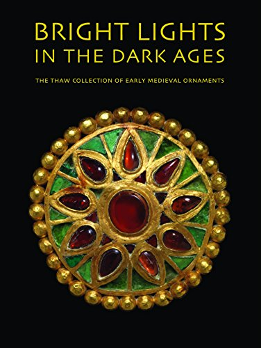 Bright Lights in the Dark Ages: The Thaw Collection of Early Medieval Ornaments (Hardback): Noel ...