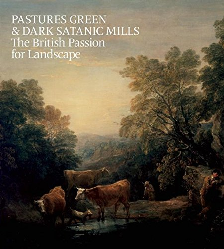 Pastures Green & Dark Satanic Mills: The British Passion for Landscape: Barringer, Tim; ...