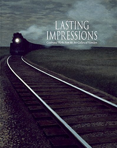 Lasting Impressions/Images Inoubliables: Celebrated Works from the Art Gallery of Hamilton&#...