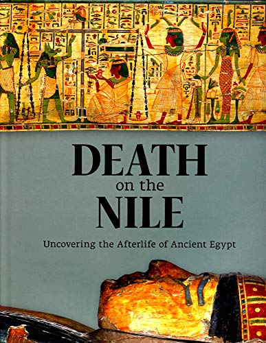 9781907804717: Death on the Nile: Uncovering the Afterlife of Ancient Egypt