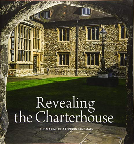 Revealing the Charterhouse: The Making of a London Landmark (Hardcover): Cathy Ross