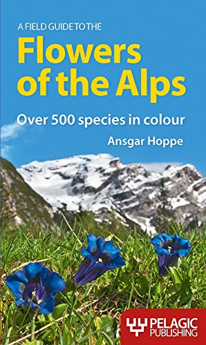 9781907807404: A Field Guide to the Flowers of the Alps (Pelagic Identification Guides)