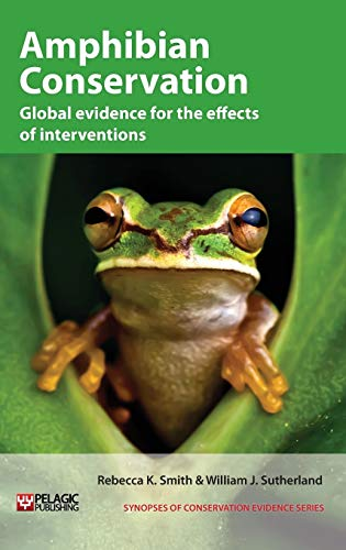 9781907807862: Amphibian Conservation: Global evidence for the effects of interventions (Synopses of Conservation Evidence)
