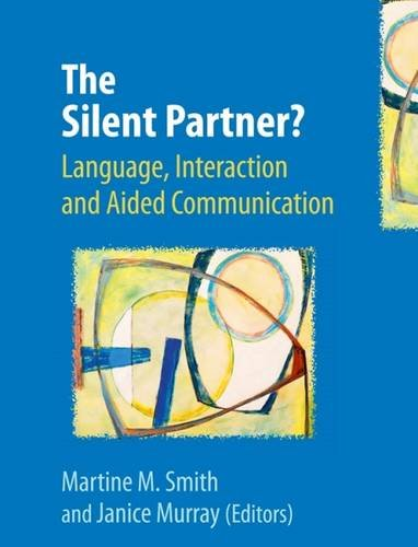 9781907826306: The Silent Partner?: Language, Interaction and Aided Communication