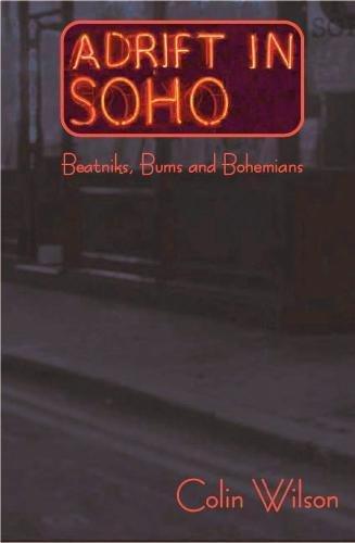 Adrift in Soho (Beats, Bums and Bohemians): Colin Wilson