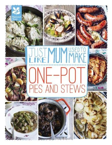 Just Like Mum Used to Make: One-pot Pies and Stews (National Trust Food): Laura Mason