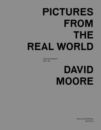 Pictures from the Real World: Colour Photographs 1987-88: Moore, David; Chandler, David [Essay]