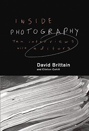 Inside Photography: Ten Interviews With Editors: Brittain, David