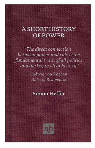 A Short History of Power: Heffer, Simon