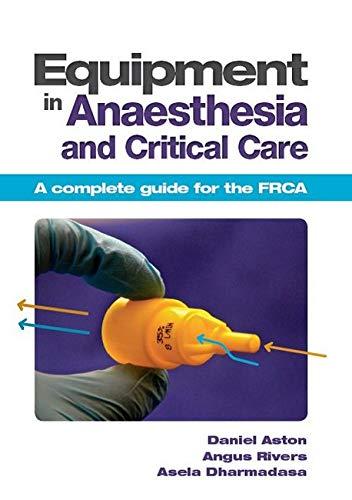 Equipment in Anaesthesia and Critical Care: A complete guide for the FRCA (Paperback): Daniel Aston...