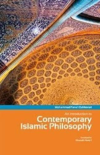An Introduction to Contemporary Islamic Philosophy: Eshkevari, Mohammad Fana'I