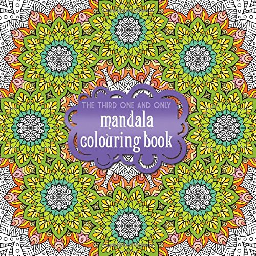 9781907912924: The Third One and Only Mandala Colouring Book: the Third One and Only Mandala Colouring Book 2015