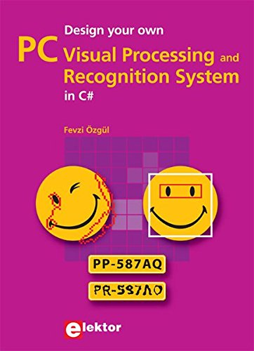 Design Your Own PC Visual Processing & Recognition System in C#: Fevzi Ozgul