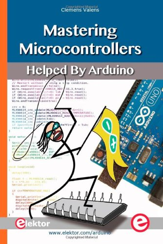 Mastering Microcontrollers: Helped by Arduino: Clemens Valens