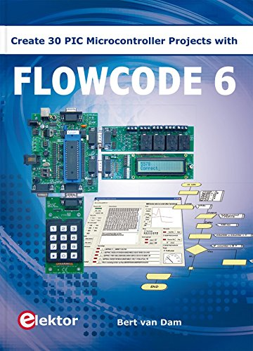 9781907920301: Flowcode 6: Create 30 PIC Microcontroller Projects by Bert Van Dam (2014-05-04)