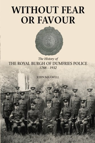 9781907931482: Without Fear or Favour: The History of the Royal Burgh of Dumfries Police 1788 - 1932