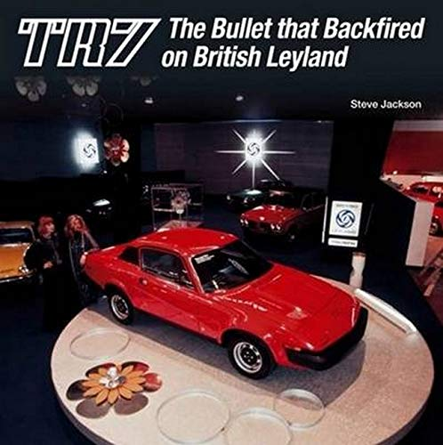 9781907945885: TR7: The Bullet That Backfired on British Leyland