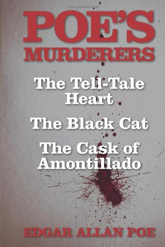 9781907947681: Poe's Murderers: The Tell-Tale Heart, The Black Cat, and The Cask of Amontillado