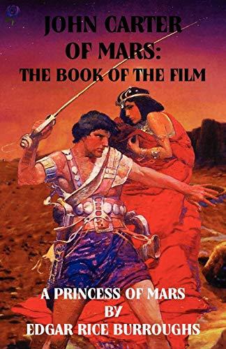 John Carter of Mars: The Book of the Film - A Princess of Mars: Edgar Rice Burroughs