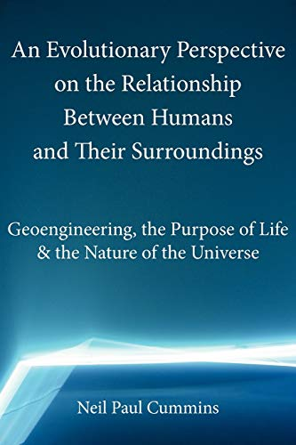 9781907962530: An Evolutionary Perspective on the Relationship Between Humans and Their Surroundings: Geoengineering, the Purpose of Life & the Nature of the Univer