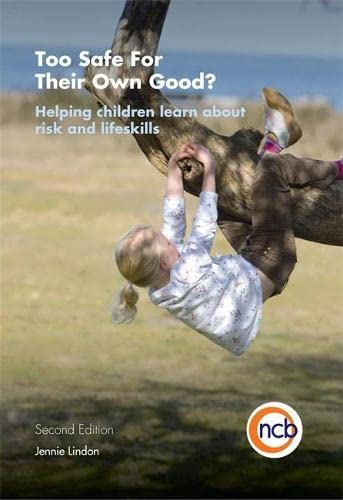 9781907969140: Too Safe For Their Own Good?, Second Edition: Helping children learn about risk and life skills