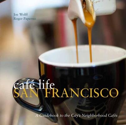 9781907973147: Cafe Life San Francisco: A Guide to the Neighbourhood Cafes
