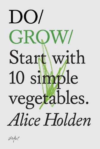 9781907974021: Do Grow: Start with 10 simple vegetables. (Do Books)