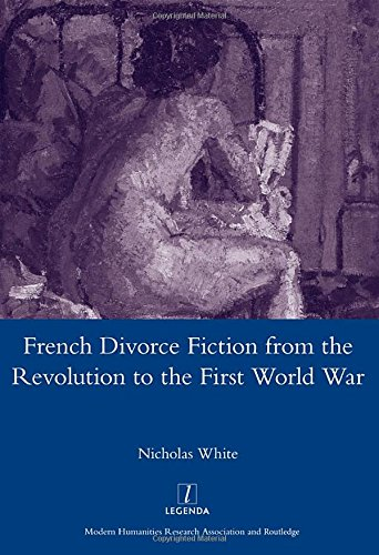 French Divorce Fiction from the Revolution to the First World War: White, Nicholas