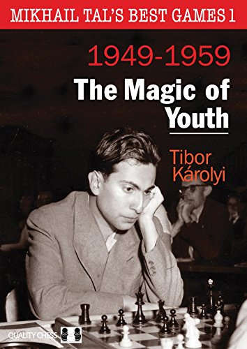 Mikhail Tal's Best Games 1 - The Magic of Youth: Karolyi, Tibor