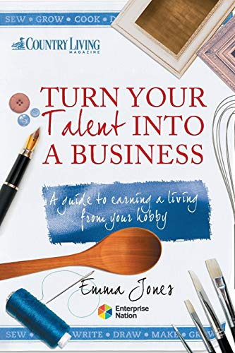 9781908003232: Turn Your Talent into a Business: A guide to earning a living from your hobby