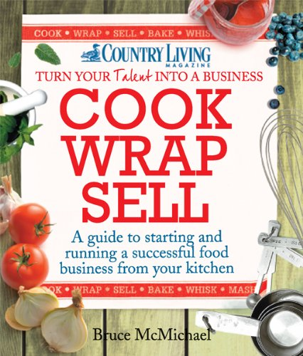 Cook Wrap Sell: A Guide to Starting: Bruce McMichael