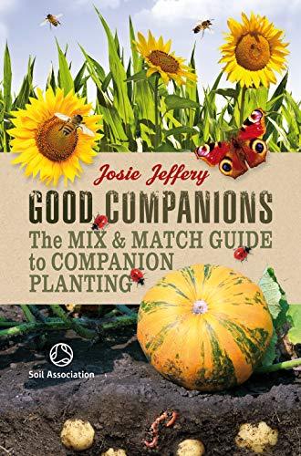 Good Companions: The Mix & Match Guide to Companion Planting: Josie Jeffery