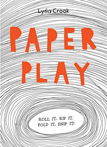 9781908005793: Paper Play: Roll it. Rip it. Fold it. Snip It!