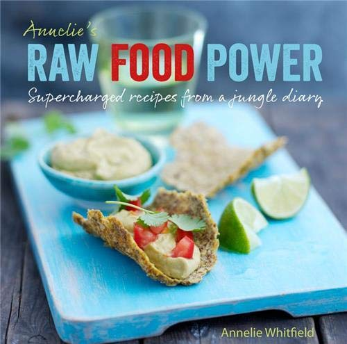 Annelie's Raw Food Power: Supercharged Recipes from a Jungle Diary: Whitfield, Annelie