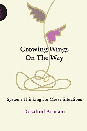 Growing Wings on the Way: Systems Thinking for Messy Situations: Armson, Rosalind
