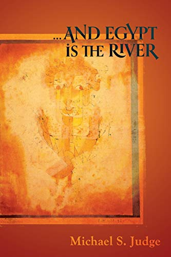 and Egypt is the River: Michael S. Judge