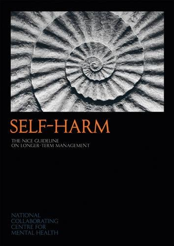 Self-harm; the NICE guideline on longer-term management. (CD-ROM included): National Collaborating ...