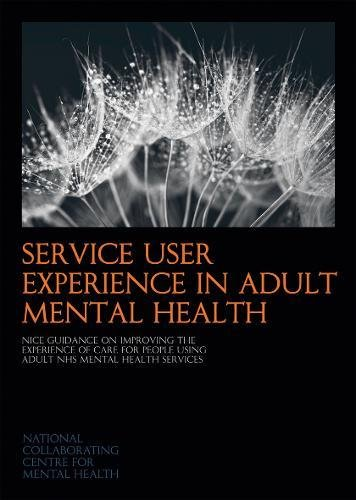 9781908020451: Service User Experience in Adult Mental Health: NICE Guidance on Improving the Experience of Care for People Using Adult NHS Mental Health Services (NICE Guidelines)