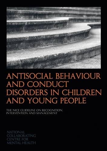 9781908020611: Antisocial Behaviour and Conduct Disorders in Children and Young People: The NICE Guideline on Recognition, Intervention and Management (National Clinical Guideline)