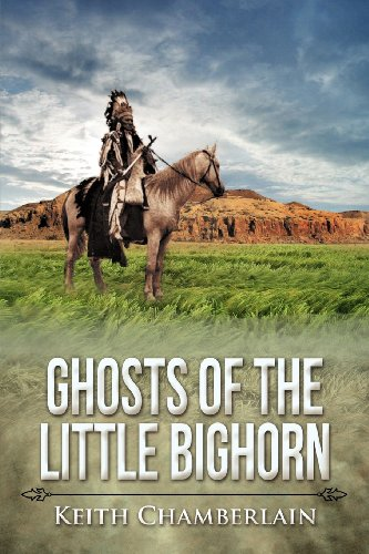 Ghosts of the Little Bighorn (Paperback): Keith Chamberlain