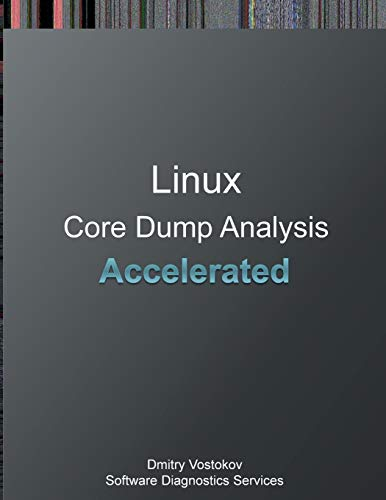 9781908043979: Accelerated Linux Core Dump Analysis: Training Course Transcript and GDB Practice Exercises