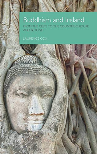 Buddhism and Ireland: From the Celts to the Counter-culture and Beyond (Hardback): Laurence Cox