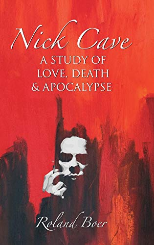 Nick Cave: A Study of Love, Death and Apocalypse (Hardback): Roland Boer