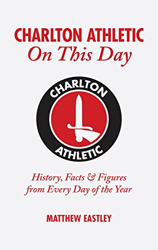 Charlton Athletic On This Day: History, Facts & Figures from Every Day of the Year: Matthew ...