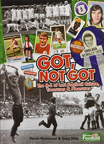 9781908051141: Got, Not Got: The A-Z of Lost Football Cultures, Treasures and Pleasures